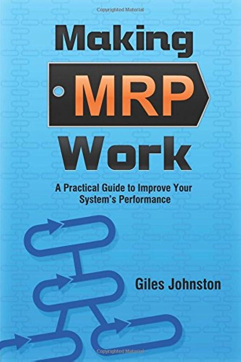 着飾るマーク外出Making MRP Work: A Practical Guide To Improve Your System's Performance (The Business Productivity Series)