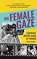 The Female Gaze: Essential Movies Made by Women (Women Filmmakers, For Fans of She Believed She Could So She Did)