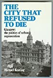 The City That Refused to Die: Glasgow : The Politics of Urban Regeneration