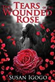 The Tears Of The Wounded Rose (English Edition)