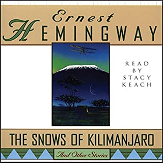 The Snows of Kilimanjaro and Other Stories                   By:                                                                                                                                 Ernest Hemingway                               Narrated by:                                                                                                                                 Stacy Keach                      Length: 4 hrs and 54 mins     8 ratings     Overall 4.0