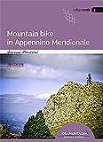 Mountain Bike in Appennino Meridionale: 42 itinerari tra Molise, Puglia, Campania, Basilicata e Calabria