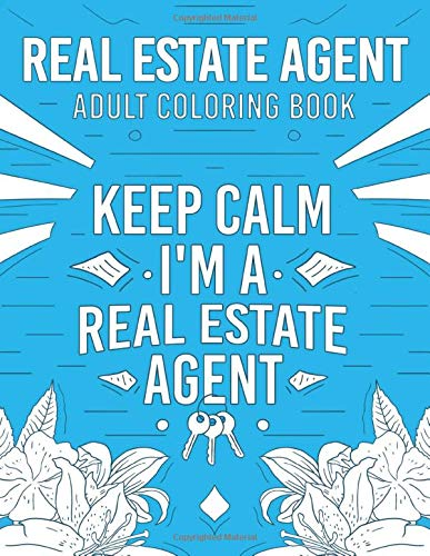 Real Estate Agent Adult Coloring Book: A Snarky, Humorous & Relatable Adult Coloring Book