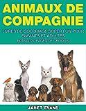 Animaux de Compagnie: Livres De Coloriage Super Fun Pour Enfants Et Adultes (Bonus: 20 Pages de Croquis)