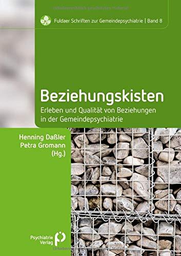 Beziehungskisten: Erleben und Qualität von Beziehungen in der Gemeindepsychiatrie (Fuldaer Schriften zur Gemeindepsychiatrie)