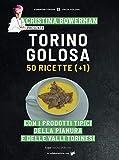 Torino golosa. 50 ricette (+ 1) con i prodotti tipici della pianura e delle valli torinesi