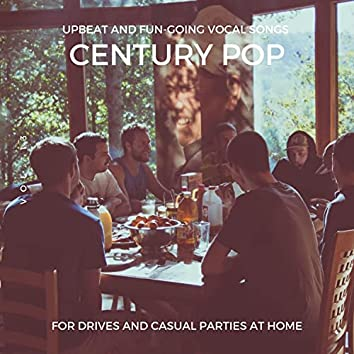 Century Pop - Upbeat And Fun-Going Vocal Songs For Drives And Casual Parties At Home, Vol. 13
