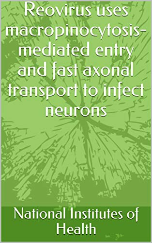 Reovirus uses macropinocytosis-mediated entry and fast axonal transport to infect neurons (English Edition)