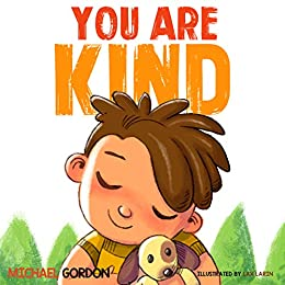 You Are Kind: (Kindness books for kids, ages 4-6, picture books) (Self-Regulation Skills Book 8) by [Michael Gordon]