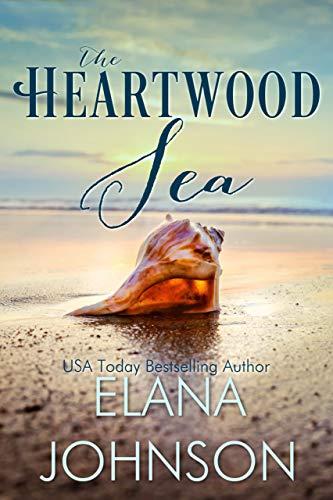 The Heartwood Sea: A Heartwood Sisters Novel (Carter's Cove Beach Romance Book 1) by [Elana Johnson]