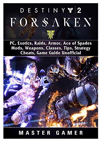 Destiny 2 Forsaken, PC, Exotics, Raids, Armor, Ace of Spades, Mods, Weapons, Classes, Tips, Strategy, Cheats, Game Guide Unofficial