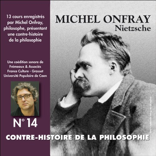 Contre-histoire de la philosophie 14.1 : Nietzsche                   By:                                                                                                                                 Michel Onfray                               Narrated by:                                                                                                                                 Michel Onfray                      Length: 5 hrs and 55 mins     4 ratings     Overall 4.3