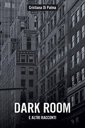 Dark Room: e altri racconti