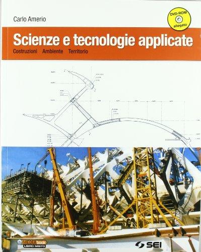 Scienze e tecnologie applicate. Indirizzo costruzioni, ambiente e territorio. Per le Scuole superiori. Con DVD-ROM. Con espansione online