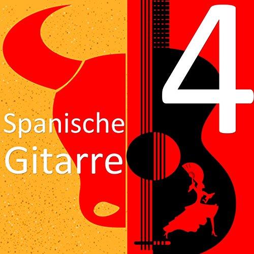 Spanische Gitarre: Die besten Lieder auf der Gitarre, Vol. 4