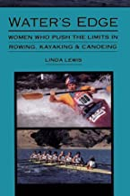 Water's Edge: Women Who Push the Limits in Rowing, Kayaking and Canoeing (Adventura Books)