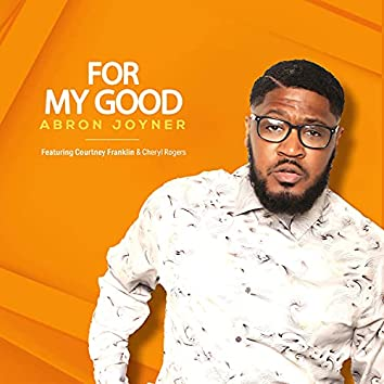 For My Good (feat. Courtney Franklin & Cheryl Rogers)