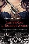 Las espías en Buenos Ayres: Intriga y seducción a comienzos de 1800 par Guarinoni