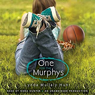 One for the Murphys                   By:                                                                                                                                 Lynda Hunt                               Narrated by:                                                                                                                                 Nora Hunter                      Length: 5 hrs and 29 mins     212 ratings     Overall 4.7