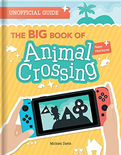 BIG Book of Animal Crossing: Everything you need to know to create your island paradise!