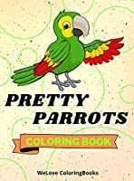 Pretty Parrots Coloring Book: Cute Parrots Coloring Book Adorable Parrots Coloring Pages for Kids 25 Incredibly Cute and Lovable Parrots