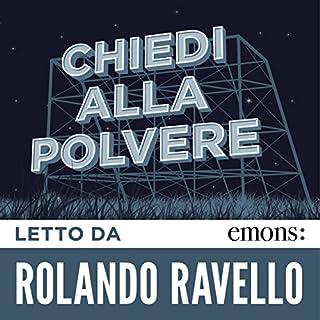 Chiedi alla polvere                   Di:                                                                                                                                 John Fante                               Letto da:                                                                                                                                 Rolando Ravello                      Durata:  6 ore e 5 min     81 recensioni     Totali 4,4