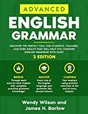 Advanced English Grammar: Discover the Perfect Tool for Students, Teachers, and Even Adults That Will Help You Conquer English Grammar With Ease! (ENGLISH LANGUAGE STUDY PROGRAM)