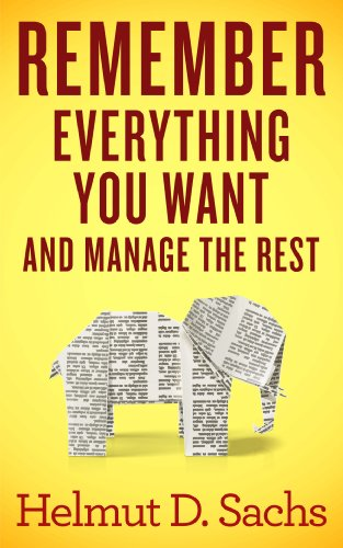Book: Remember Everything You Want and Manage the Rest - Improve your Memory and Learning, Organize Your Brain, and Effectively Manage Your Knowledge by Helmut Sachs