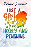 Prayer Journal Just A Girl Who Loves Hockey And Penguins Gift Women Saying: Woman Multicolor Contacts,For Womens/Teens, Christian Planner, Catholic Gifts,6x9 in
