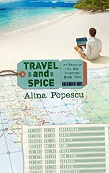Travel and Spice (Famous on the Internet, Book Two) by [Alina Popescu]