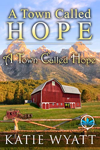 A Town Called Hope (A Town Called Hope Series Book 1) by [Katie Wyatt]