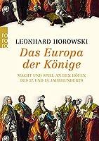 Das Europa der Koenige: Macht und Spiel an den Hoefen des 17. und 18. Jahrhunderts