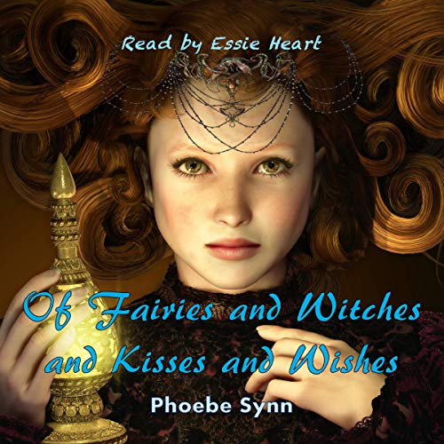 Of Fairies and Witches and Kisses and Wishes audiobook cover art