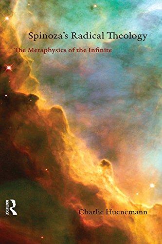Spinoza's Radical Theology: The Metaphysics of the Infinite