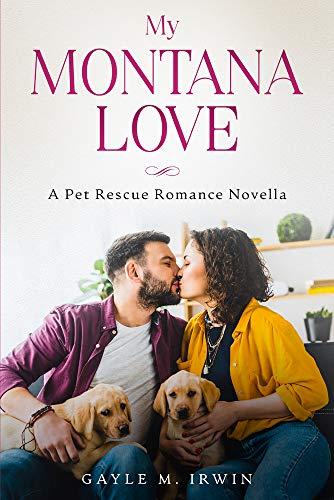 My Montana Love: A Pet Rescue Romance Novella by [GAYLE M IRWIN]