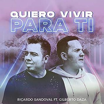 Quiero Vivir Para Ti (feat. Gilberto Daza)