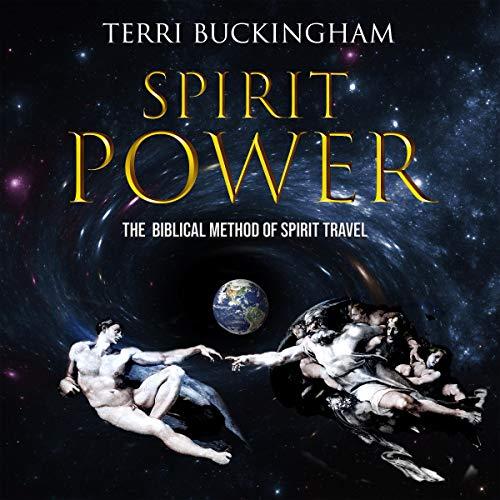 Spirit Power: The Biblical Method of Spirit Travel cover art