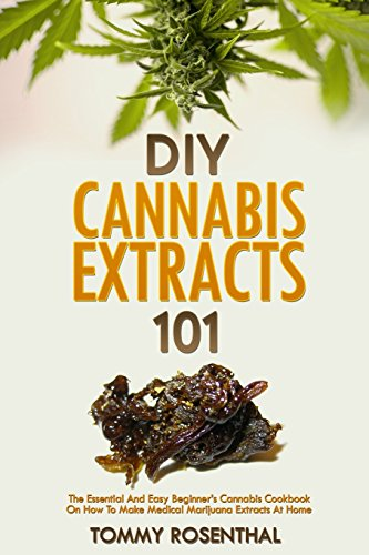 DIY Cannabis Extracts 101: The Essential Beginner's Guide To CBD and Hemp Oil to Improve Health, Reduce Pain and Anxiety, and Cure Illnesses (Cannabis Books, Band 2)