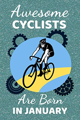 Awesome Cyclists Are Born In January: Cycling Gifts. This Notebook / Journal / Notepad is fun for Birthdays Thanksgiving & Christmas. Funny Cyclist ... for Cycling Lovers. Cool Cycling accessories.