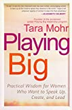 Playing Big by Tara Mohr- Practical Wisdom for Women Who Want to Speak Up, Create, and Lead