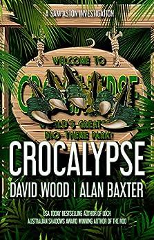 Crocalypse: A Sam Aston Investigation (Sam Aston Investigations Book 3) by [David Wood, Alan Baxter]