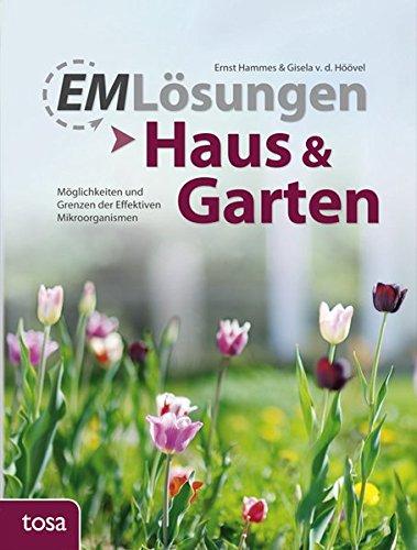 EM Lösungen - Haus & Garten: Möglichkeiten und Grenzen der Effektiven Mikroorganismen