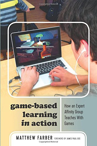 Download Game-Based Learning in Action: How an Expert Affinity Group Teaches With Games (New Literacies and Digital Epistemologies) 1433144743