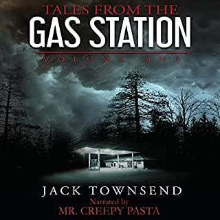 Tales from the Gas Station: Volume One                   By:                                                                                                                                 Jack Townsend                               Narrated by:                                                                                                                                 Creepy Pasta                      Length: 8 hrs and 31 mins     633 ratings     Overall 4.7