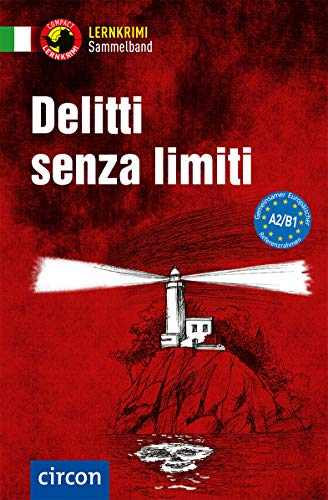 Delitti senza limiti: Italienisch A2/B1 (Compact Lernkrimi Sammelband)