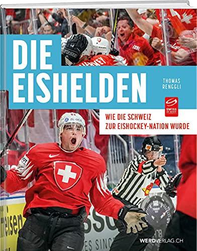 Die Eishelden: Wie die Schweiz zur Eishockey-Nation wurde