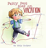 Patty Pert Goes on Vacation 0692441921 Book Cover