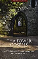 Tha Fower Gospels: Matthew, Mark, Luke and John in Ulster-Scots