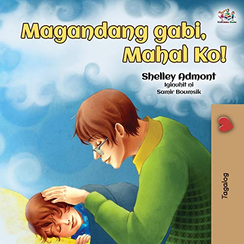 Goodnight, My Love! (Tagalog Book for Kids): Tagalog book for kids (Tagalog Bedtime Collection) (Tagalog Edition)