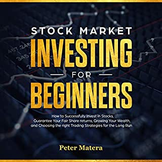 Stock Market Investing for Beginners: How to Successfully Invest in Stocks, Guarantee Your Fair Share Returns, Growing Your Wealth, and Choosing the Right Day Trading Strategies for the Long Run                   By:                                                                                                                                 Peter Matera                               Narrated by:                                                                                                                                 Mike Eberhardt                      Length: 3 hrs and 2 mins     Not rated yet     Overall 0.0
